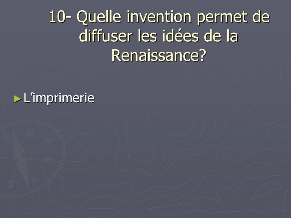 10- Quelle invention permet de diffuser les idées de la Renaissance