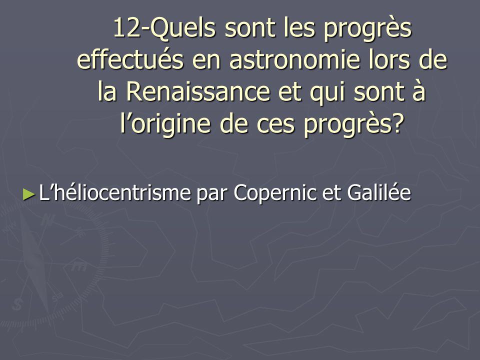 12-Quels sont les progrès effectués en astronomie lors de la Renaissance et qui sont à l'origine de ces progrès
