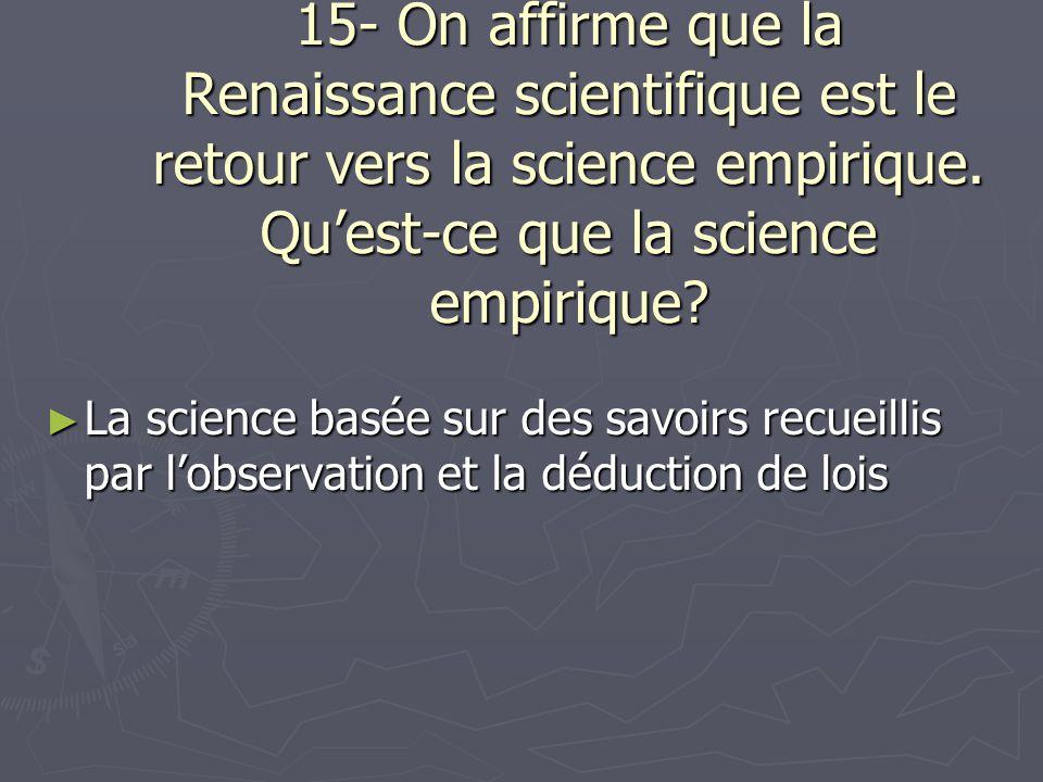 15- On affirme que la Renaissance scientifique est le retour vers la science empirique. Qu'est-ce que la science empirique