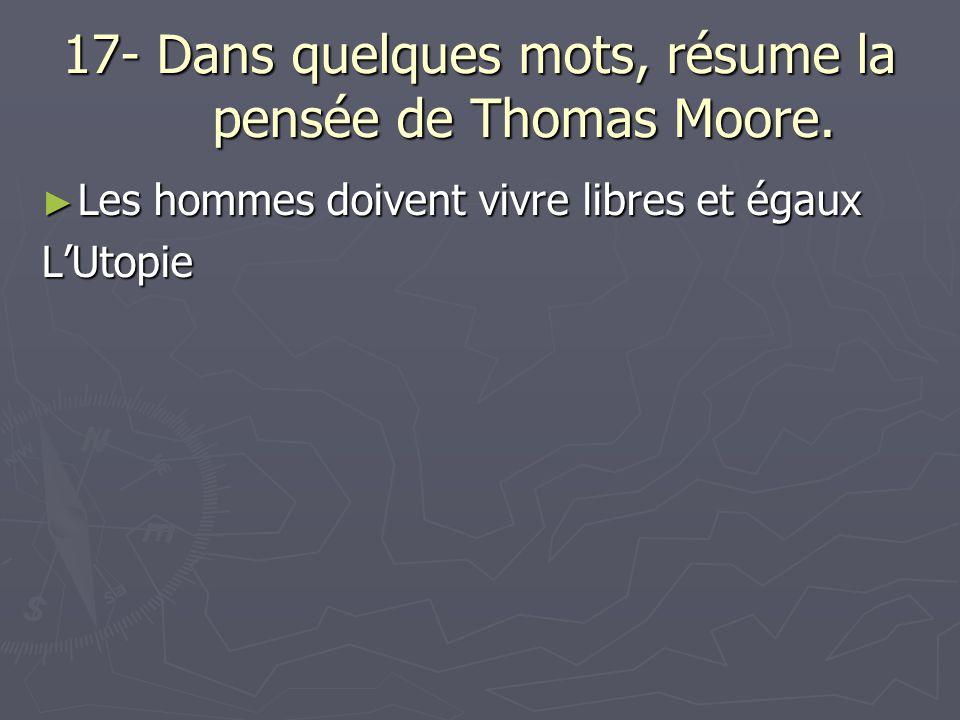 17- Dans quelques mots, résume la pensée de Thomas Moore.
