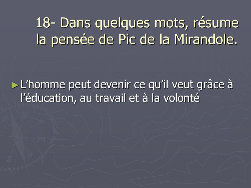 18- Dans quelques mots, résume la pensée de Pic de la Mirandole.