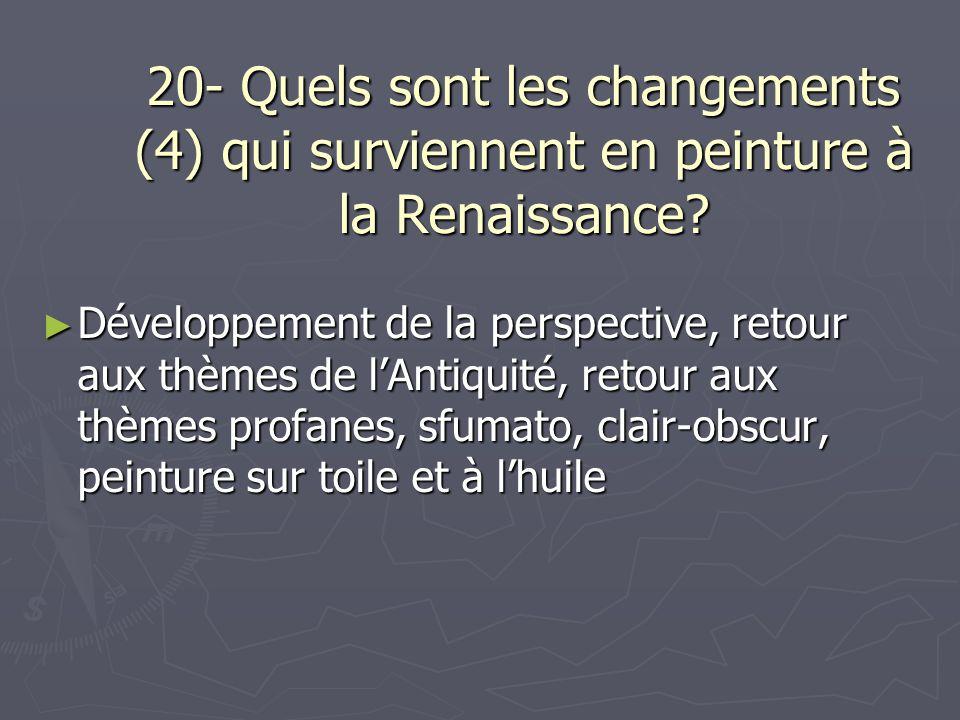 20- Quels sont les changements (4) qui surviennent en peinture à la Renaissance