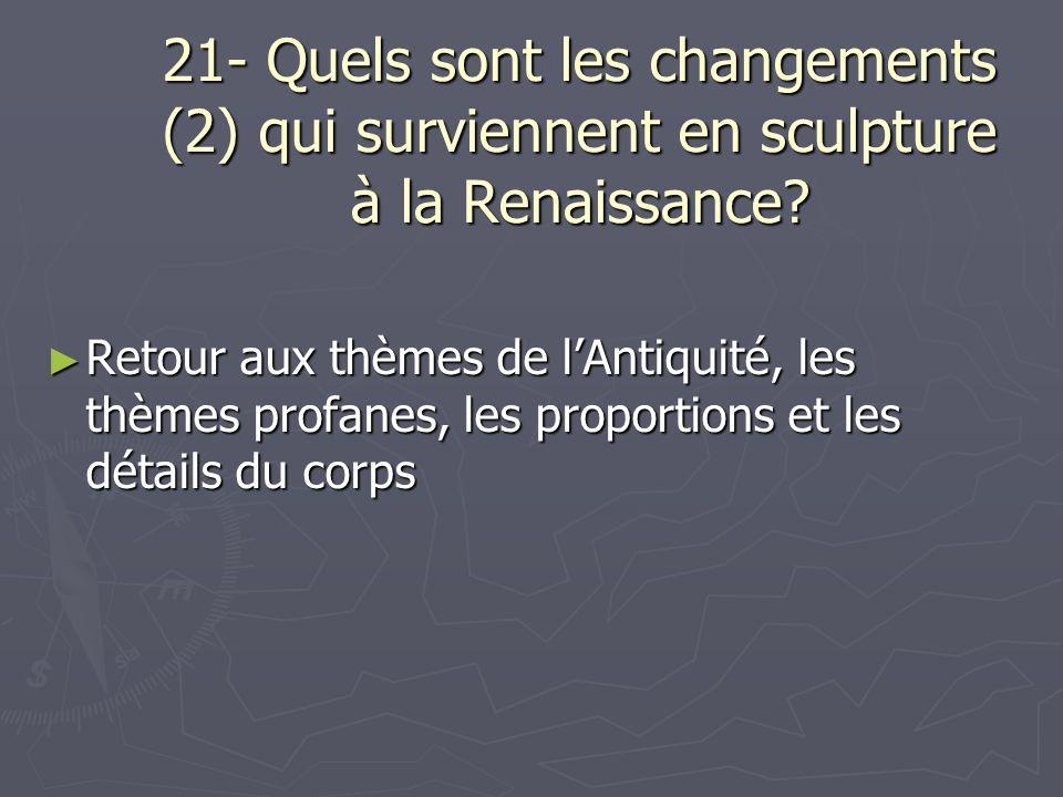 21- Quels sont les changements (2) qui surviennent en sculpture à la Renaissance