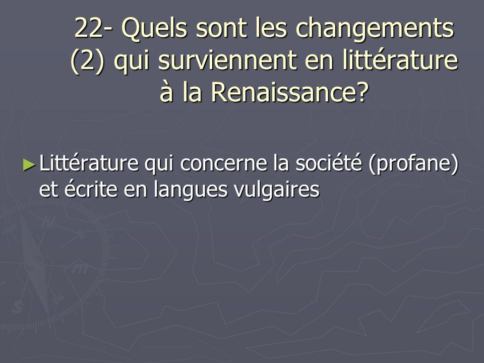 22- Quels sont les changements (2) qui surviennent en littérature à la Renaissance
