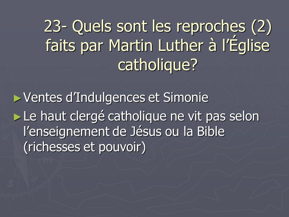 23- Quels sont les reproches (2) faits par Martin Luther à l'Église catholique
