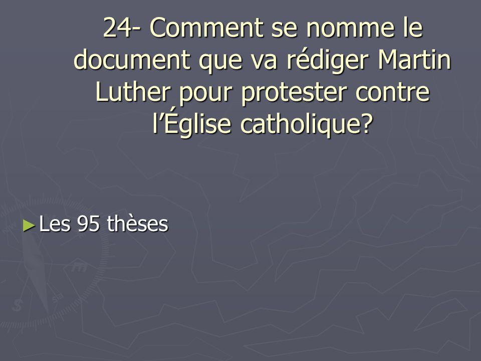 24- Comment se nomme le document que va rédiger Martin Luther pour protester contre l'Église catholique
