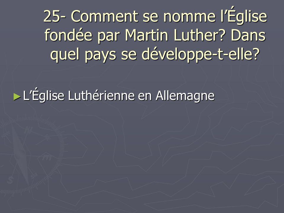 25- Comment se nomme l'Église fondée par Martin Luther