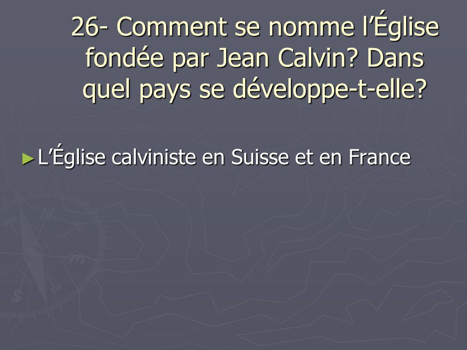 26- Comment se nomme l'Église fondée par Jean Calvin