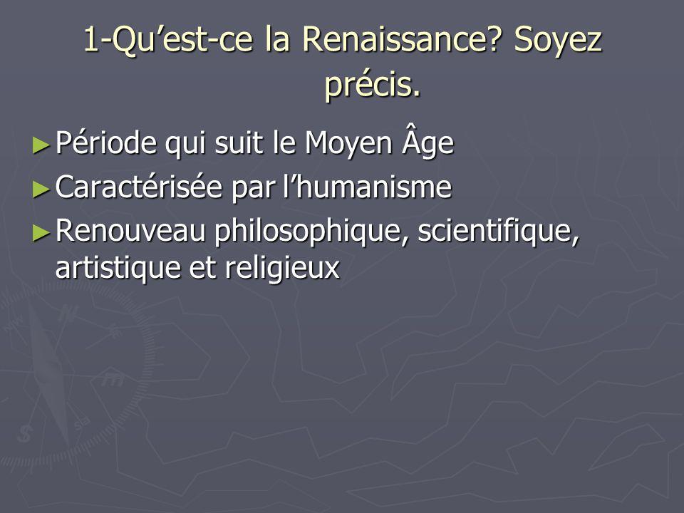 1-Qu'est-ce la Renaissance Soyez précis.
