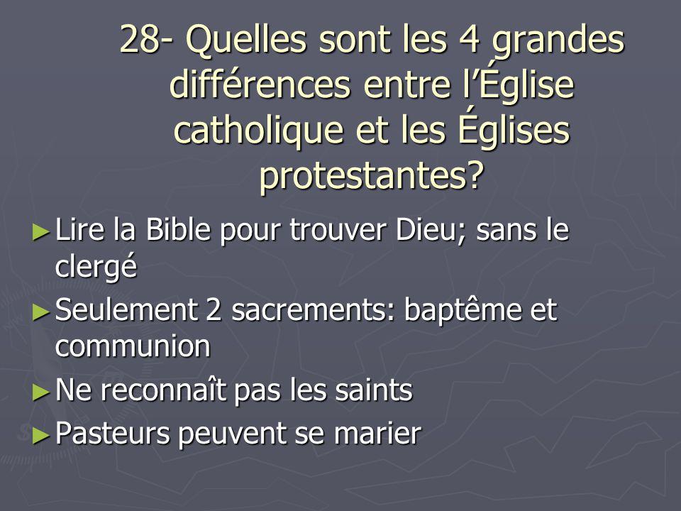 28- Quelles sont les 4 grandes différences entre l'Église catholique et les Églises protestantes