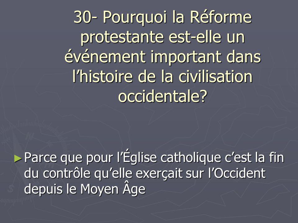 30- Pourquoi la Réforme protestante est-elle un événement important dans l'histoire de la civilisation occidentale
