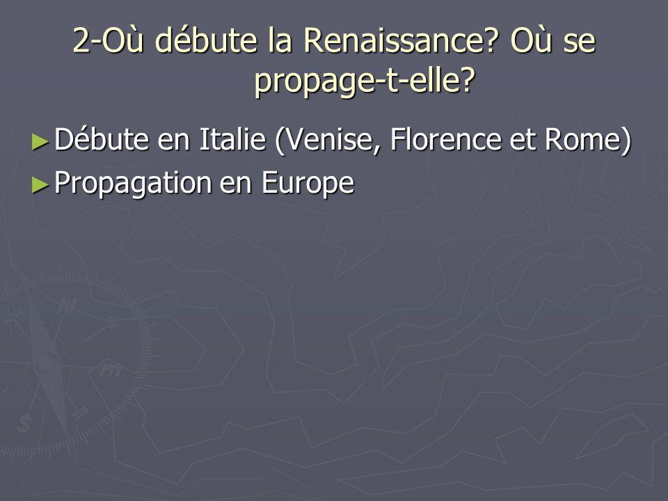 2-Où débute la Renaissance Où se propage-t-elle
