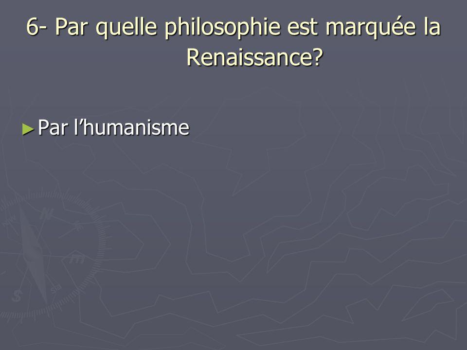 6- Par quelle philosophie est marquée la Renaissance