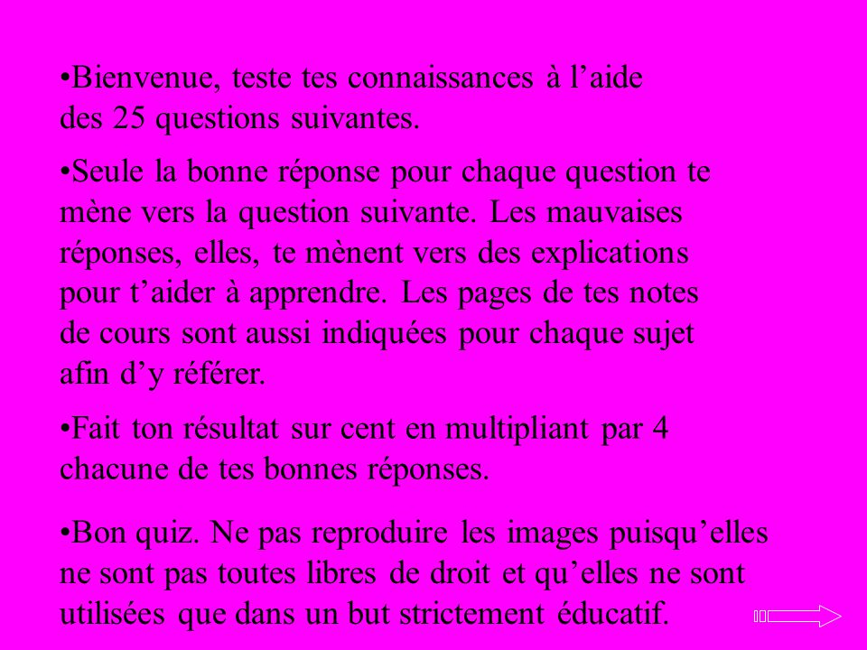 Bienvenue, teste tes connaissances à l'aide des 25 questions suivantes.