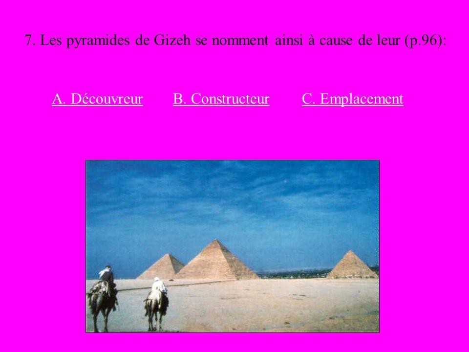 7. Les pyramides de Gizeh se nomment ainsi à cause de leur (p.96):