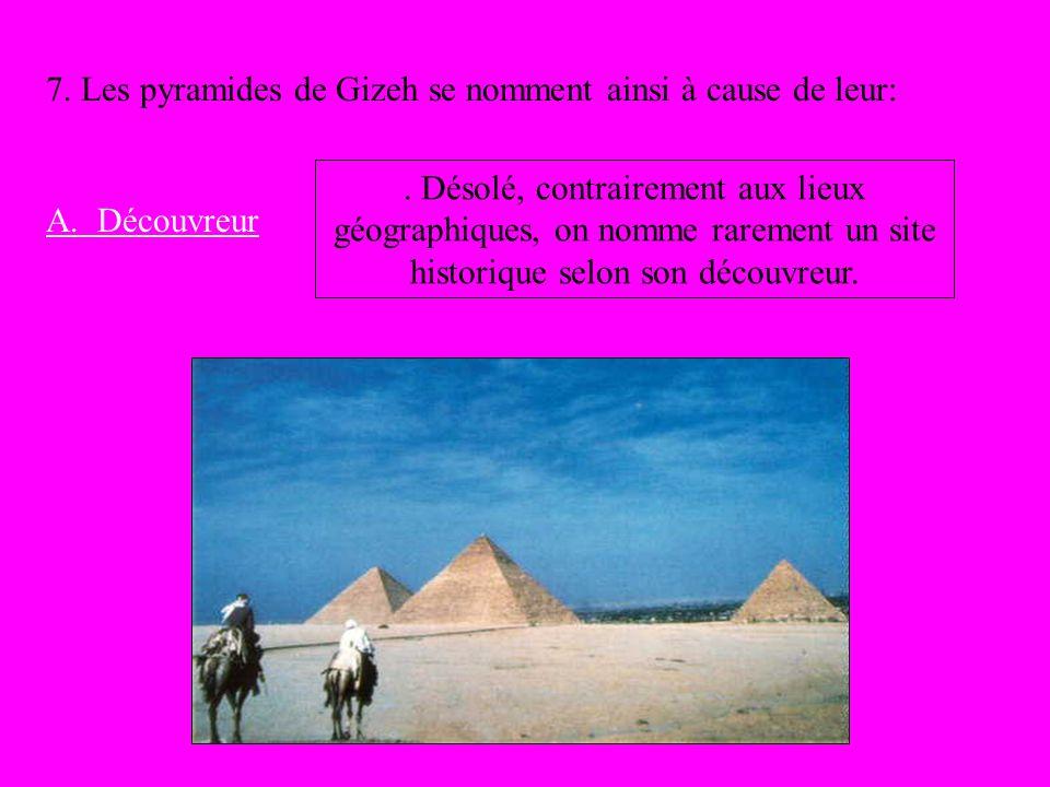 7. Les pyramides de Gizeh se nomment ainsi à cause de leur: