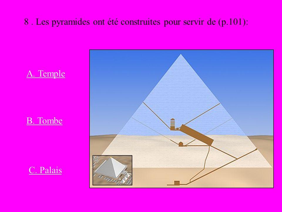 8 . Les pyramides ont été construites pour servir de (p.101):