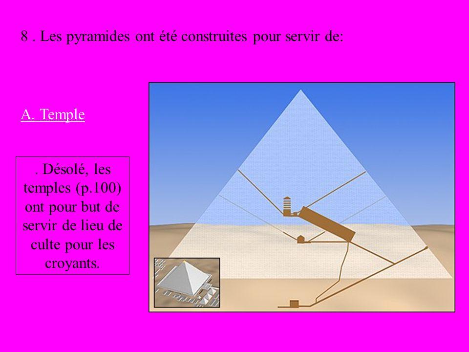 8 . Les pyramides ont été construites pour servir de: