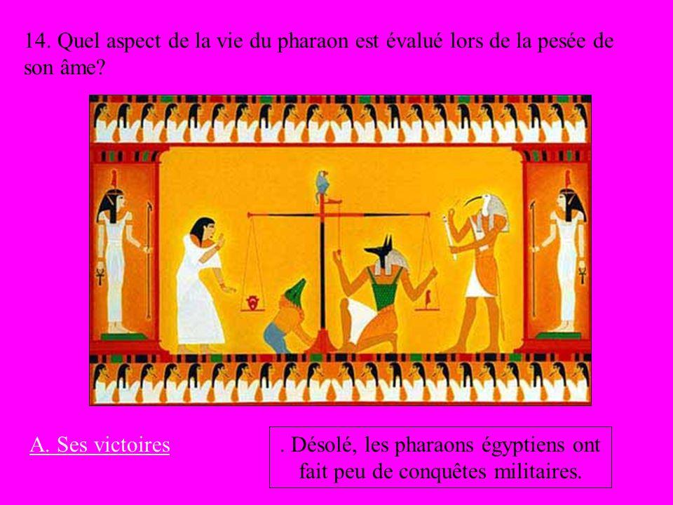 . Désolé, les pharaons égyptiens ont fait peu de conquêtes militaires.