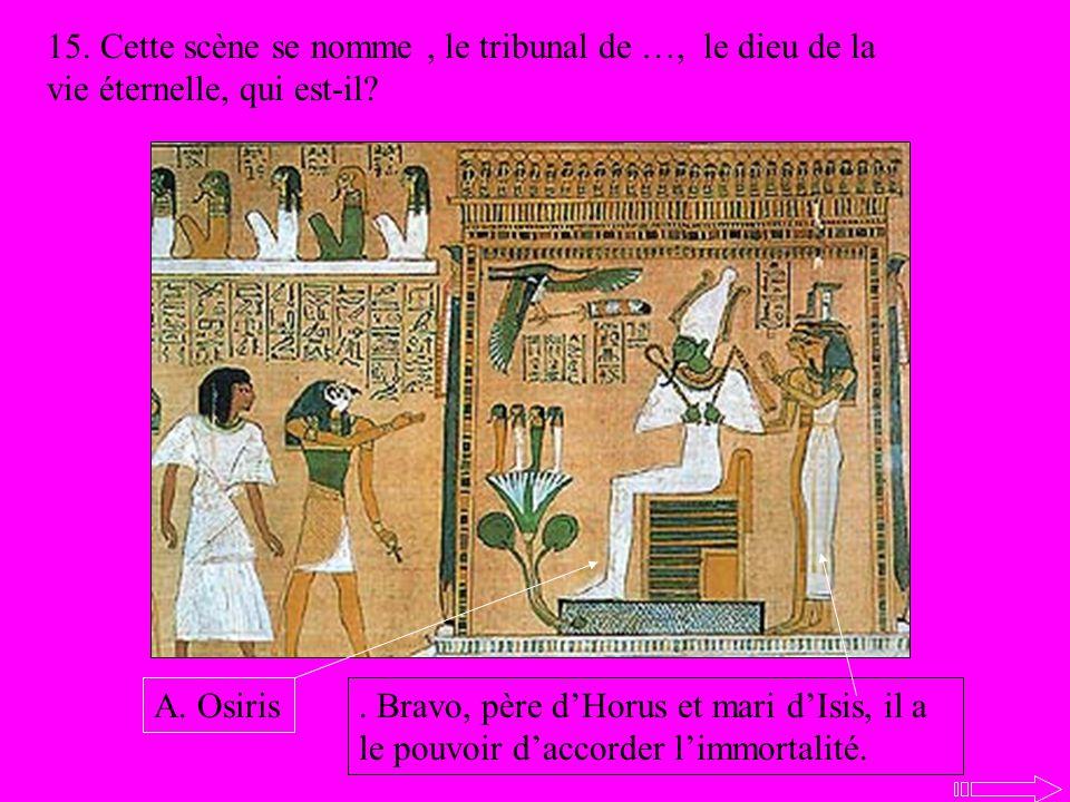15. Cette scène se nomme , le tribunal de …, le dieu de la vie éternelle, qui est-il