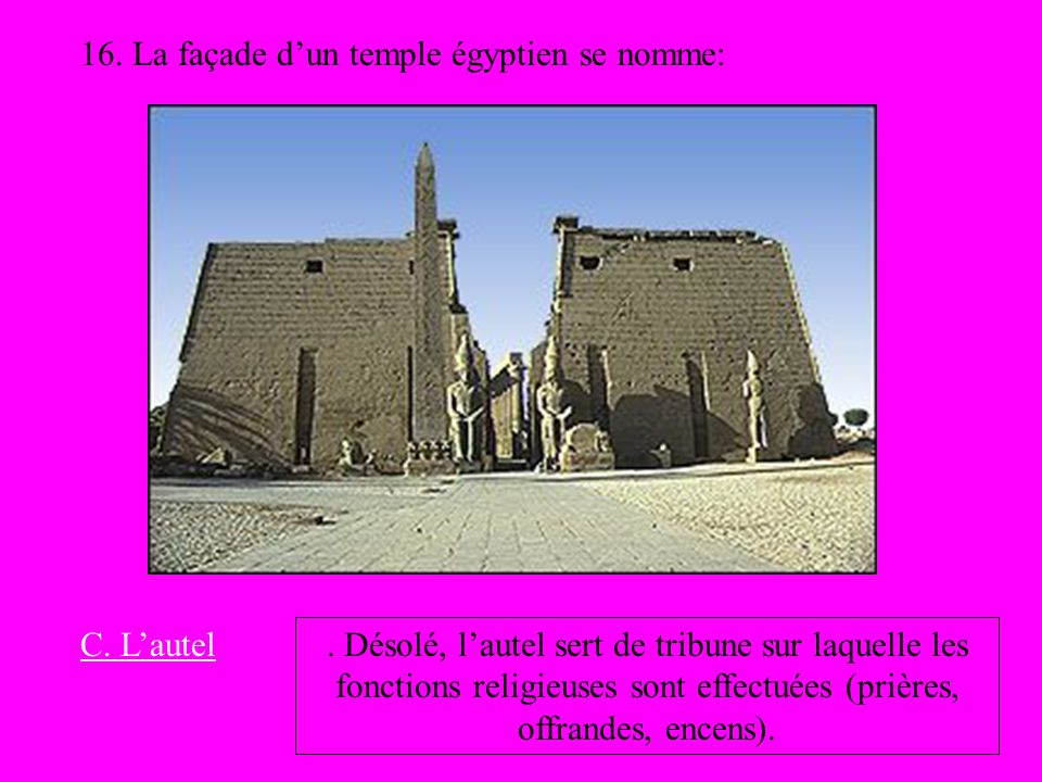 16. La façade d'un temple égyptien se nomme: