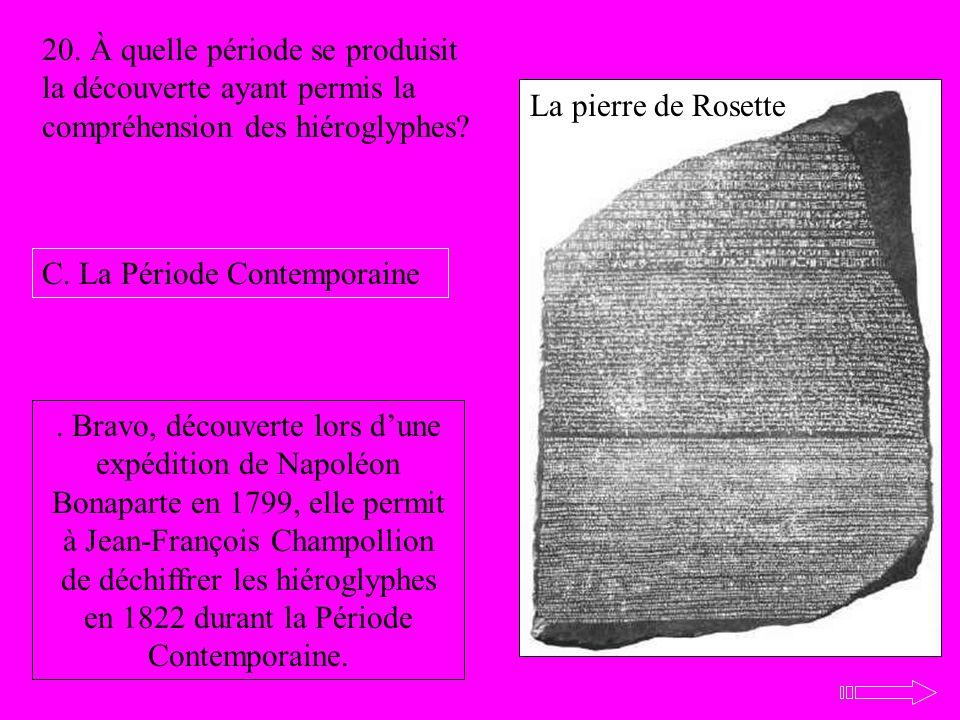 20. À quelle période se produisit la découverte ayant permis la compréhension des hiéroglyphes