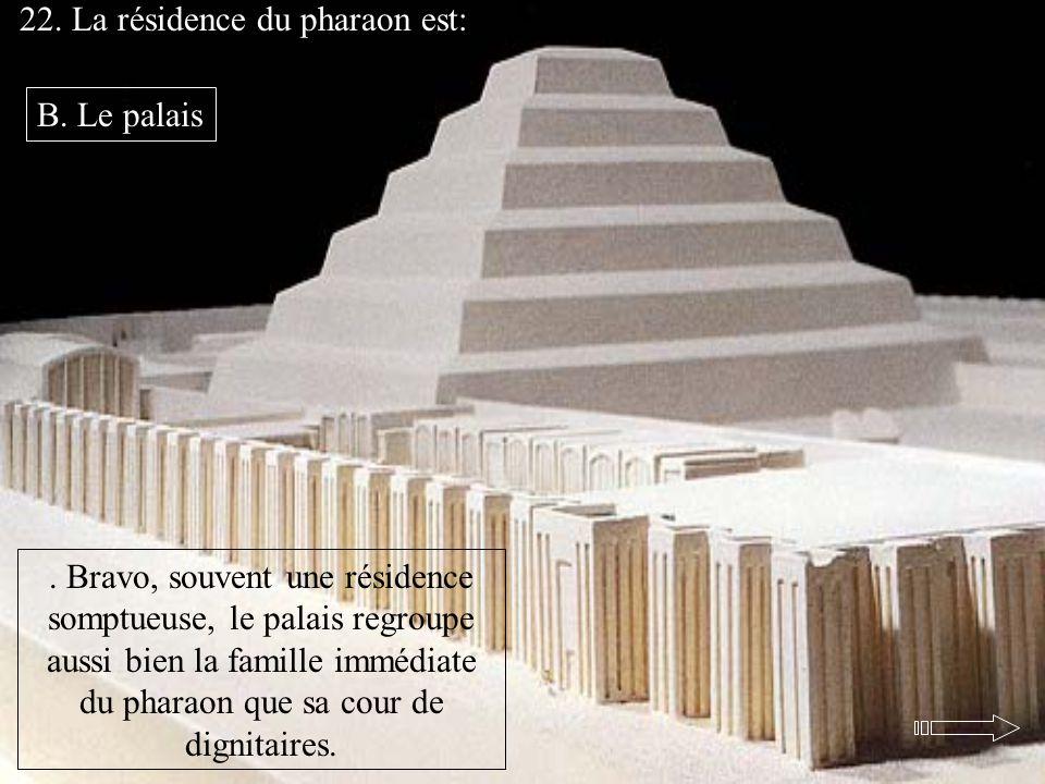 22. La résidence du pharaon est: