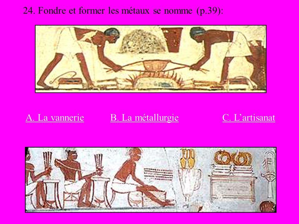 24. Fondre et former les métaux se nomme (p.39):