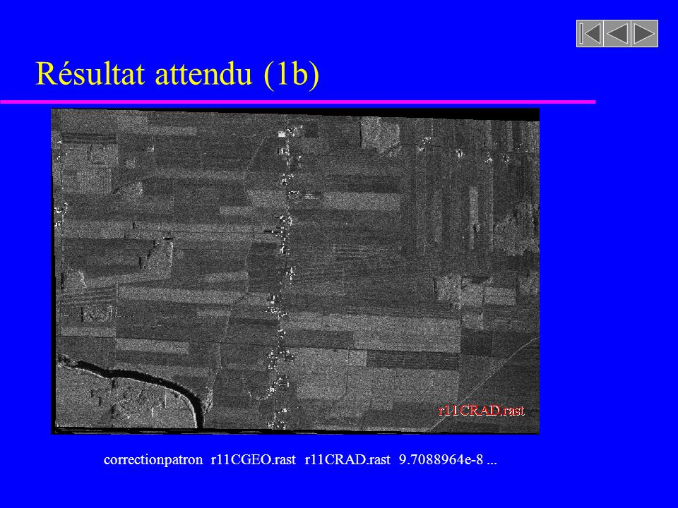 correctionpatron r11CGEO.rast r11CRAD.rast 9.7088964e-8 ...