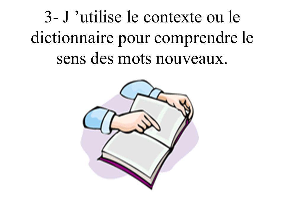 3- J 'utilise le contexte ou le dictionnaire pour comprendre le sens des mots nouveaux.