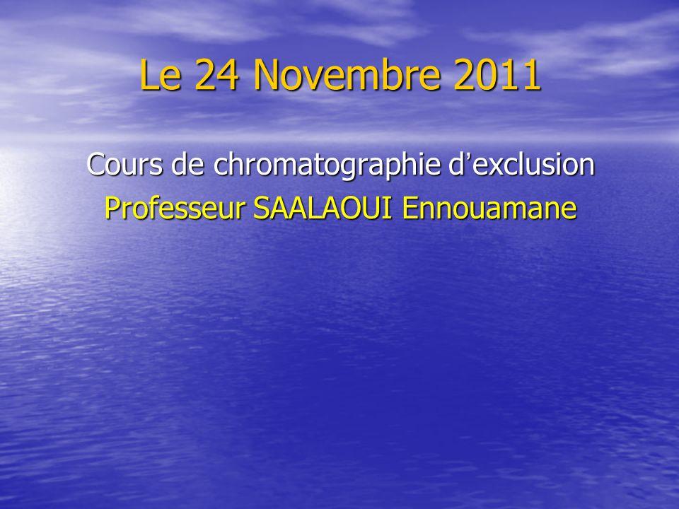 Le 24 Novembre 2011 Cours de chromatographie d'exclusion