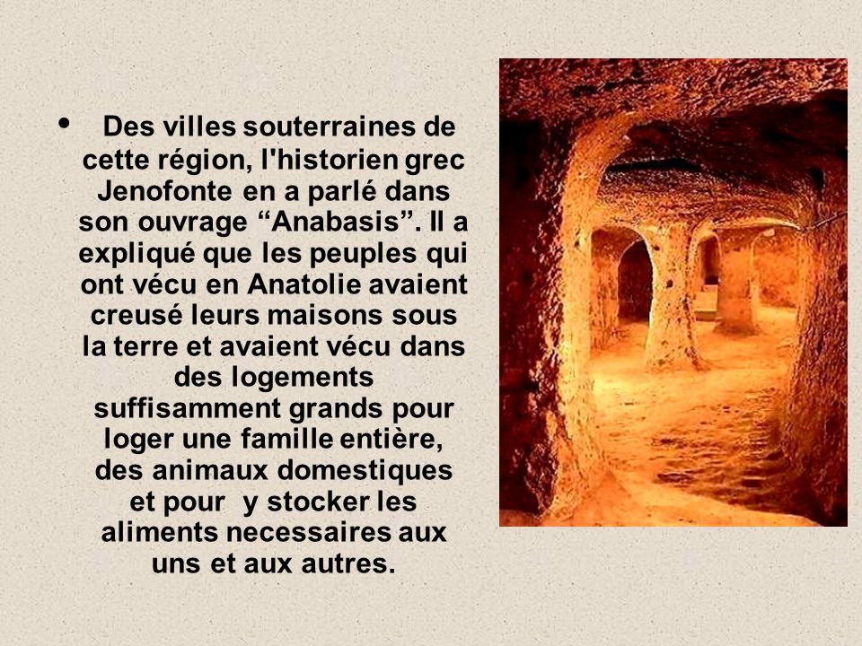 Des villes souterraines de cette région, l historien grec Jenofonte en a parlé dans son ouvrage Anabasis .