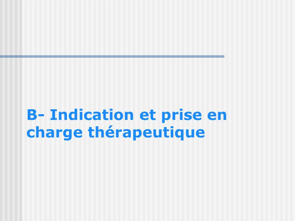 B- Indication et prise en charge thérapeutique