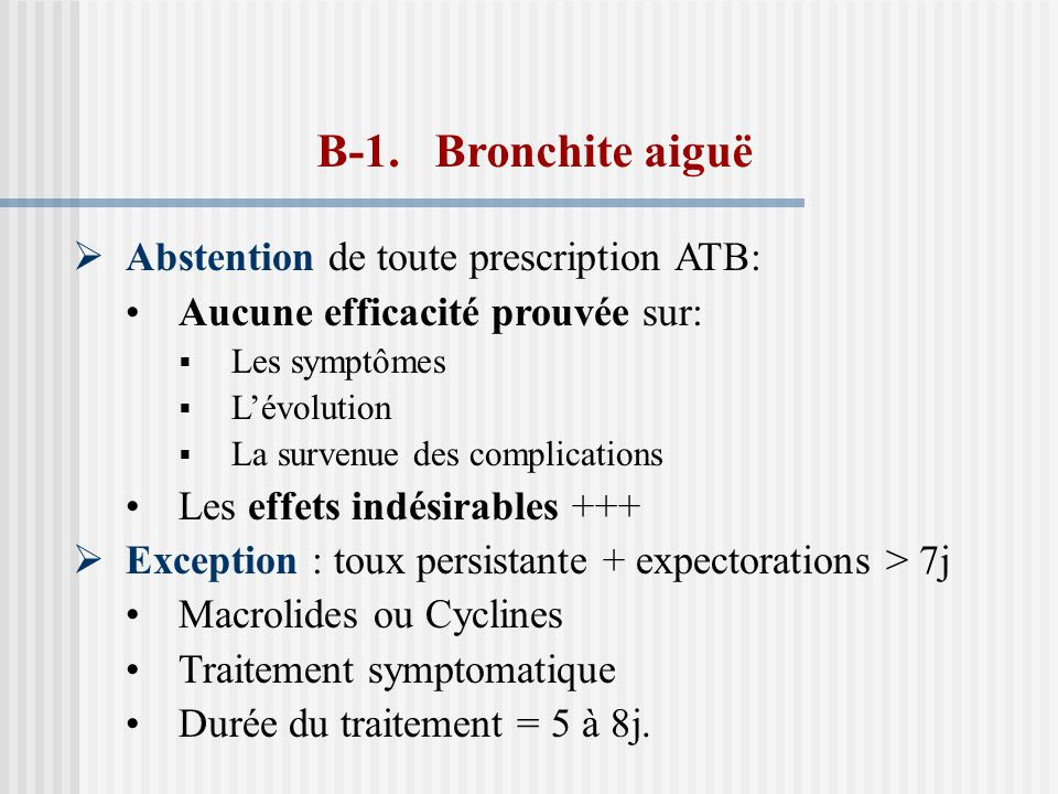 B-1. Bronchite aiguë Abstention de toute prescription ATB: