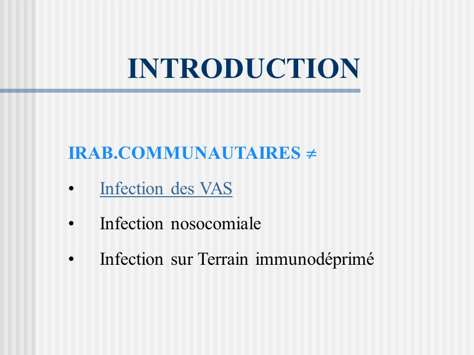 INTRODUCTION IRAB.COMMUNAUTAIRES  Infection des VAS