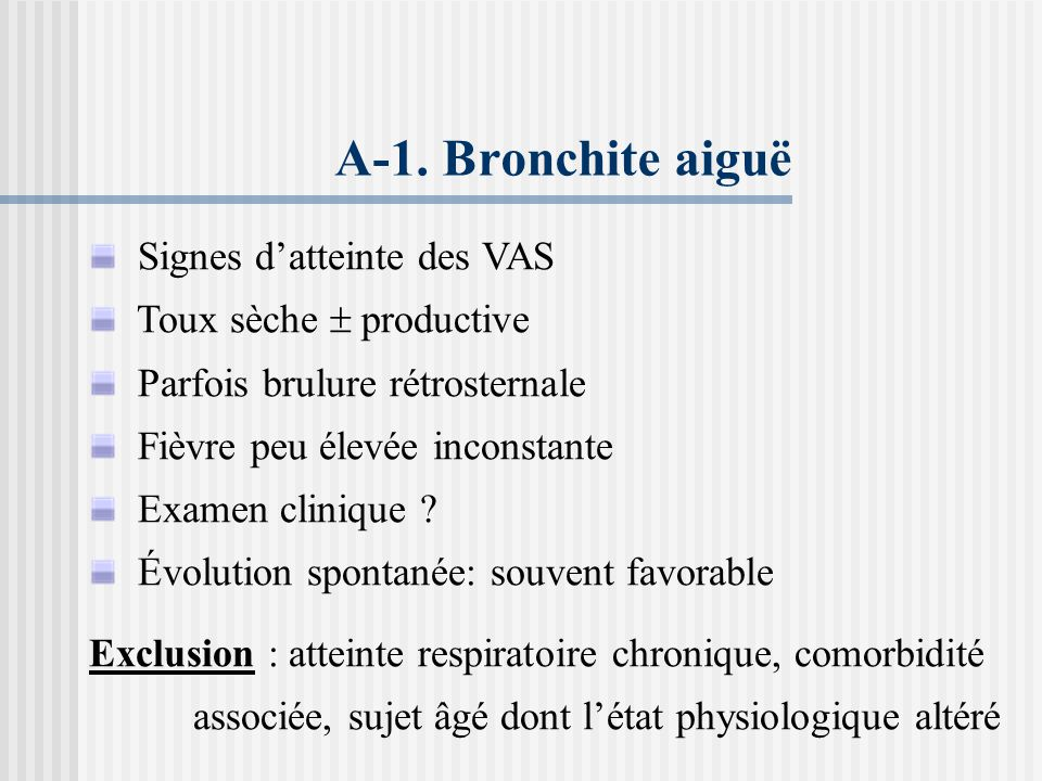 A-1. Bronchite aiguë Signes d'atteinte des VAS Toux sèche  productive