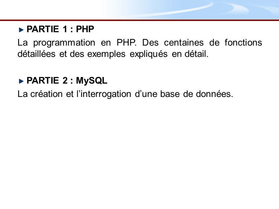 PARTIE 1 : PHP La programmation en PHP. Des centaines de fonctions détaillées et des exemples expliqués en détail.