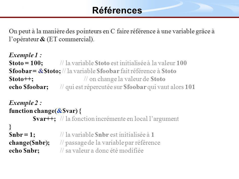 Références On peut à la manière des pointeurs en C faire référence à une variable grâce à l'opérateur & (ET commercial).