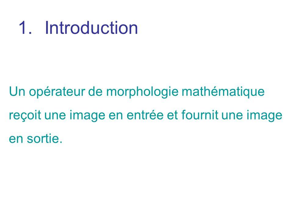 Introduction Un opérateur de morphologie mathématique