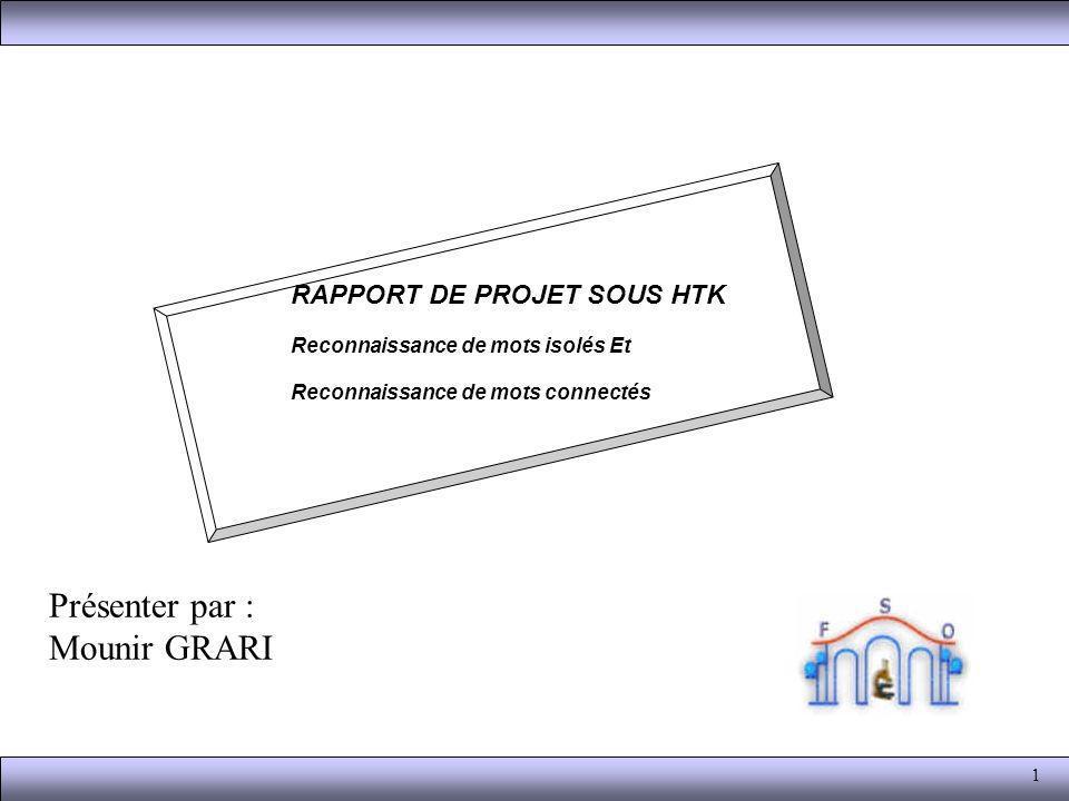 Présenter par : Mounir GRARI RAPPORT DE PROJET SOUS HTK