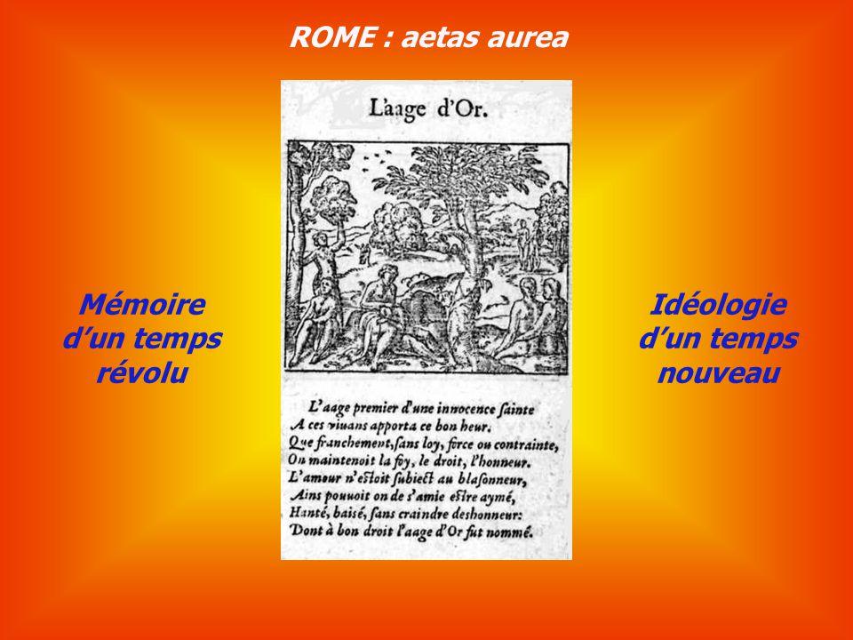 ROME : aetas aurea Mémoire d'un temps révolu Idéologie d'un temps