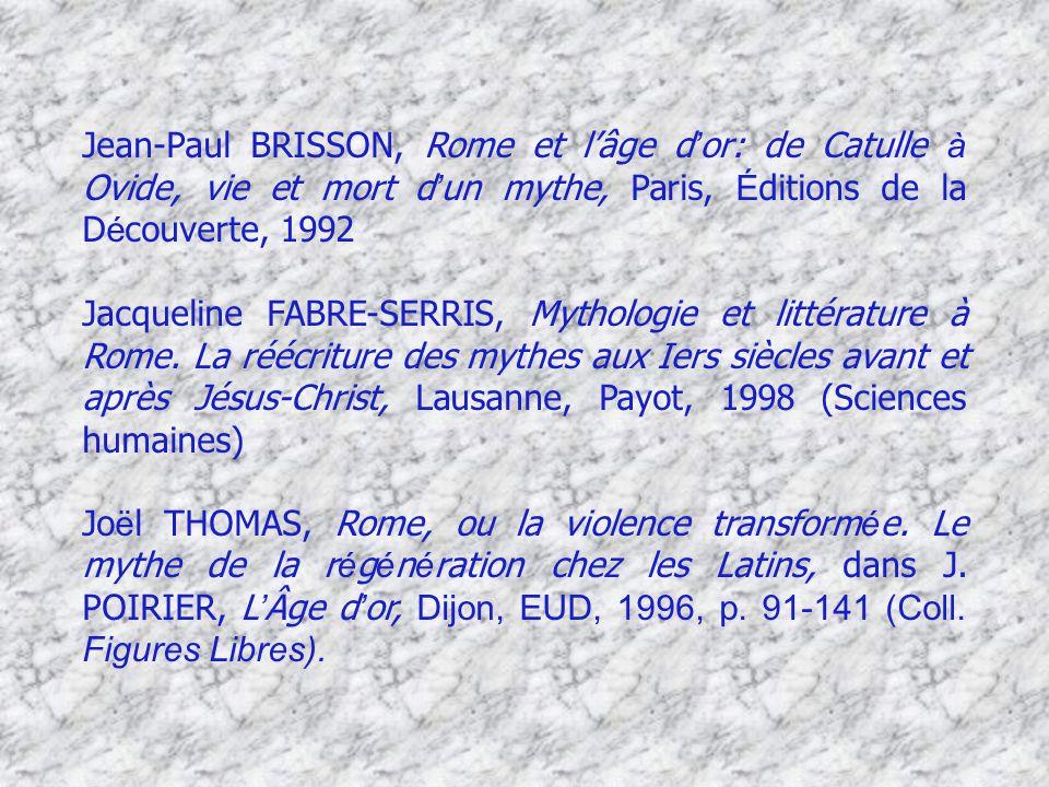 01/04/2017 Jean-Paul BRISSON, Rome et l'âge d'or: de Catulle à Ovide, vie et mort d'un mythe, Paris, Éditions de la Découverte, 1992.