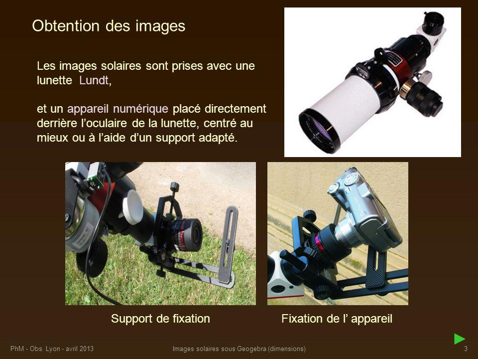 Obtention des images Les images solaires sont prises avec une lunette. Lundt, appareil numérique.