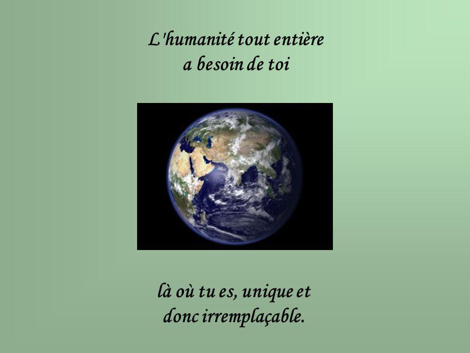 L humanité tout entière a besoin de toi