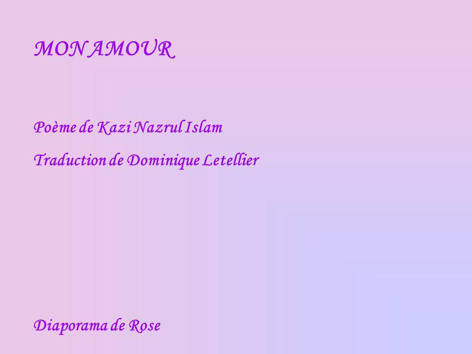 MON AMOUR Poème de Kazi Nazrul Islam Traduction de Dominique Letellier