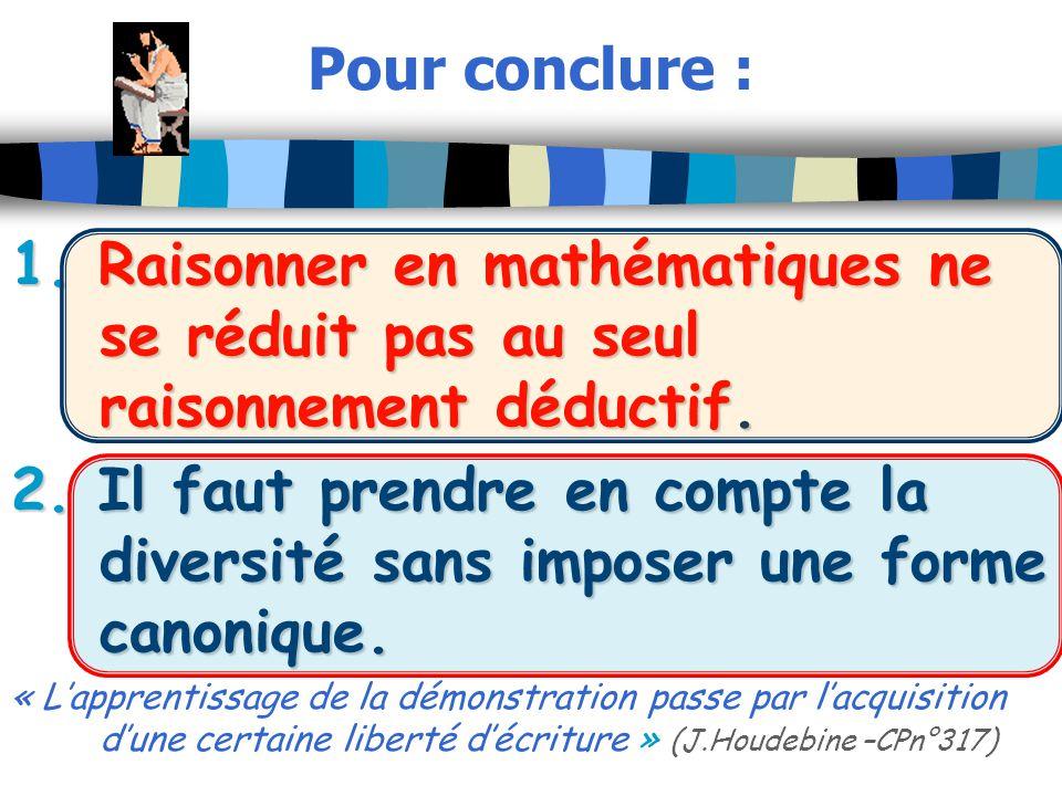 Pour conclure : 1. Raisonner en mathématiques ne se réduit pas au seul raisonnement déductif.