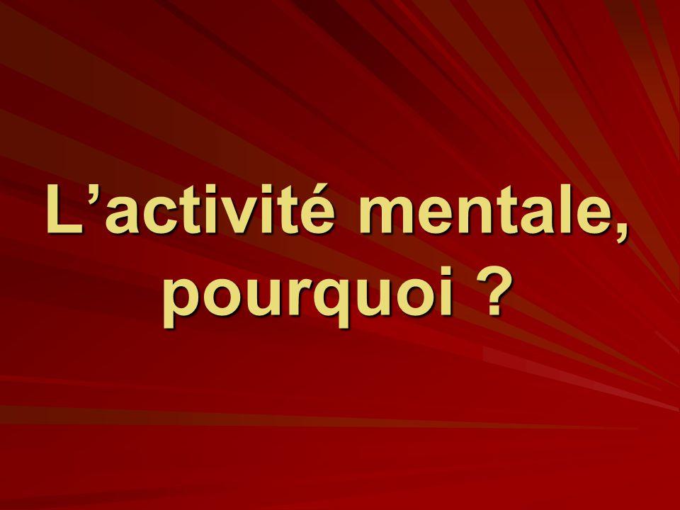 L'activité mentale, pourquoi