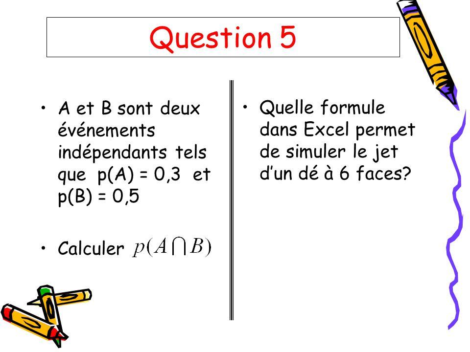 Question 5 A et B sont deux événements indépendants tels que p(A) = 0,3 et p(B) = 0,5. Calculer.