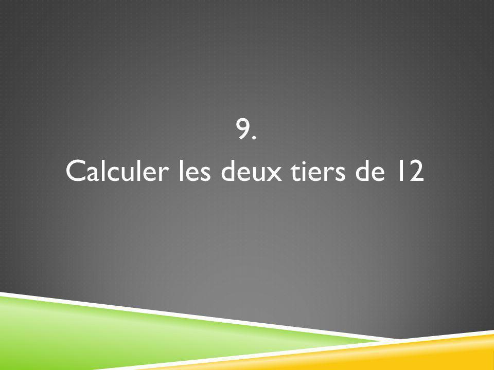 9. Calculer les deux tiers de 12