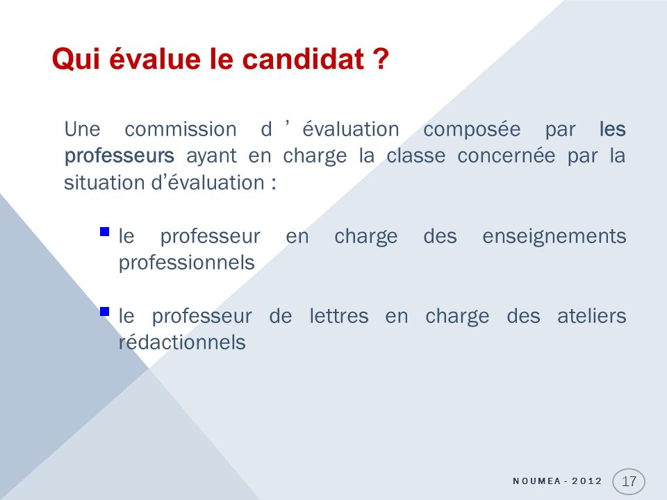 Qui évalue le candidat Une commission d'évaluation composée par les professeurs ayant en charge la classe concernée par la situation d'évaluation :